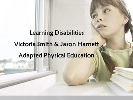 Learning Disabilities Victoria Smith & Jason Harnett Adapted Physical Education.