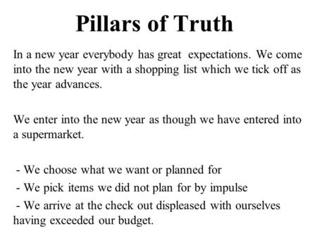 Pillars of Truth In a new year everybody has great expectations. We come into the new year with a shopping list which we tick off as the year advances.