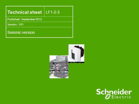 Technical sheet LF1-2-3 Published : September 2012 Version : V01 Seismic version.
