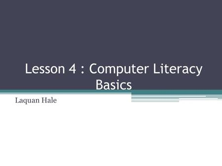 Lesson 4 : Computer Literacy Basics Laquan Hale. Maintenance Issues To maintain optimal performance, you have to keep up with your hardware. Even if you.
