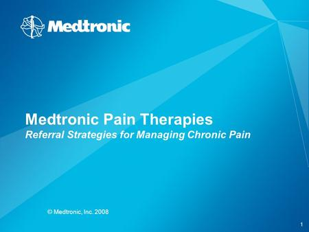1 © Medtronic, Inc. 2008 Medtronic Pain Therapies Referral Strategies for Managing Chronic Pain.