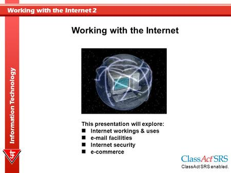 Working with the Internet 2 Information Technology Working with the Internet This presentation will explore: Internet workings & uses e-mail facilities.