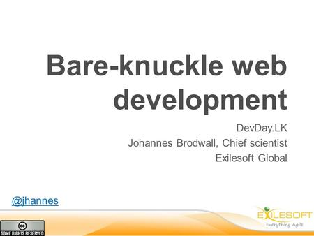 Bare-knuckle web development DevDay.LK Johannes Brodwall, Chief scientist Exilesoft
