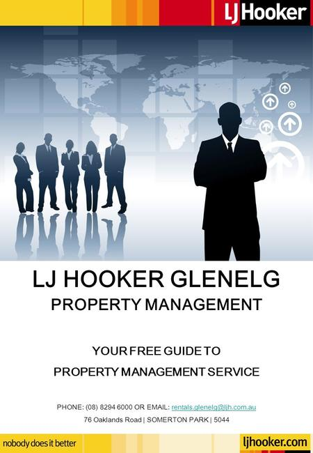 LJ HOOKER GLENELG PROPERTY MANAGEMENT YOUR FREE GUIDE TO PROPERTY MANAGEMENT SERVICE PHONE: (08) 8294 6000 OR