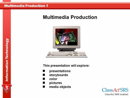 Multimedia Production 1 Information Technology presentations storyboards color pictures media objects Multimedia Production This presentation will explore: