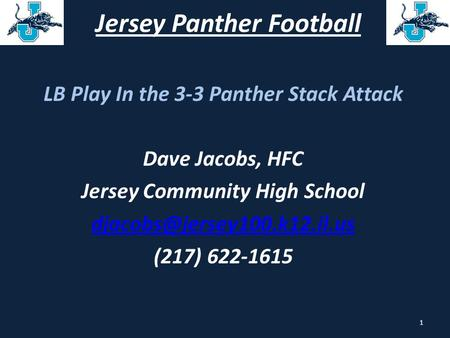 Jersey Panther Football LB Play In the 3-3 Panther Stack Attack Dave Jacobs, HFC Jersey Community High School (217) 622-1615.