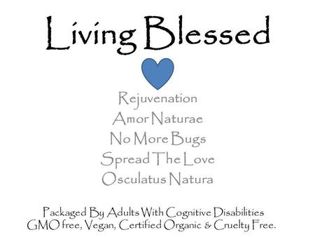 Living Blessed Rejuvenation Amor Naturae No More Bugs Spread The Love Osculatus Natura Packaged By Adults With Cognitive Disabilities GMO free, Vegan,