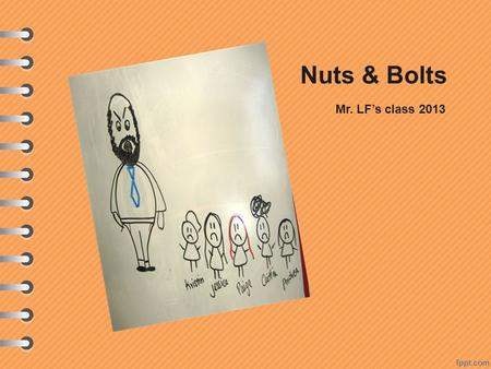 Nuts & Bolts Mr. LF's class 2013. Studying is your full-time job You are professional students Follow instructions promptly Democracy Nothing else but.