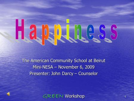 The American Community School at Beirut Mini-NESA – November 6, 2009 Presenter: John Darcy – Counselor GREEN Workshop 1.