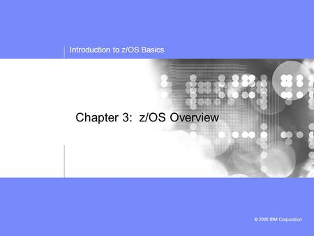 Introduction to z/OS Basics © 2006 IBM Corporation Chapter 3: z/OS Overview.