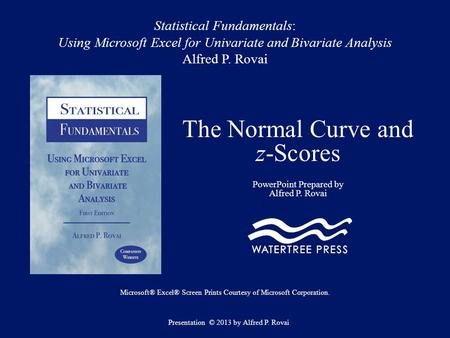 Statistical Fundamentals: Using Microsoft Excel for Univariate and Bivariate Analysis Alfred P. Rovai The Normal Curve and z-Scores PowerPoint Prepared.
