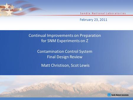Continual Improvements on Preparation for SNM Experiments on Z Contamination Control System Final Design Review Matt Christison, Scot Lewis February 23,
