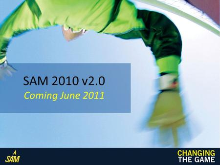 SAM 2010 v2.0 Coming June 2011. Assessment & Training Assessment: test, quiz, homework Training: learn by reading, watching, or doing Assignments are.