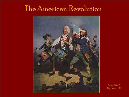 The American Revolution From A to Z By Leah Hill.