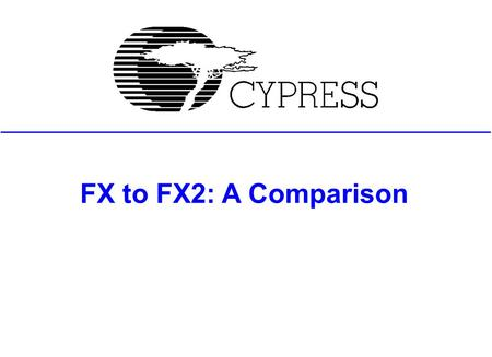 FX to FX2: A Comparison. Agenda Block diagram Evolution Hardware Firmware Wrap-up.