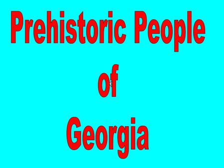 Prehistoric People of Georgia.