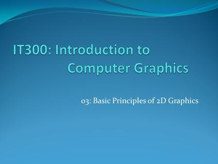 03: Basic Principles of 2D Graphics. Lecturer Details Dr. Walid Khedr, Ph.D.   Web:  Department of Information.