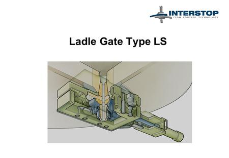 Ladle Gate Type LS. Casting with the Ladle Gate LS.