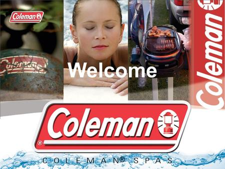 Coleman Spas ® Welcome. Coleman ® A 111 Year History.