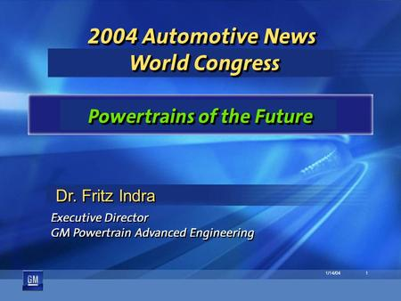 1/14/041 2004 Automotive News World Congress Powertrains of the Future Dr. Fritz Indra Executive Director GM Powertrain Advanced Engineering Executive.