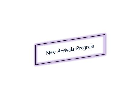 The Federal Government funds the New Arrivals Program to provide intensive English language programs. The criteria for eligibility is: The Federal Government.