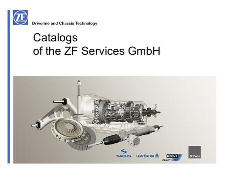Catalogs of the ZF Services GmbH. ZF Services GmbH Catalogs of the ZF Services GmbH February 2010 Content 1.Structure of the CatalogStructure of the Catalog.