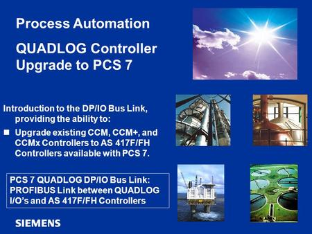 Automation and Drives QUADLOG DP/IO Bus Link 1 Copyright © Siemens AG 2009 All Rights Reserved Features & Benefits DP/IO Bus Link Architectures Ordering.