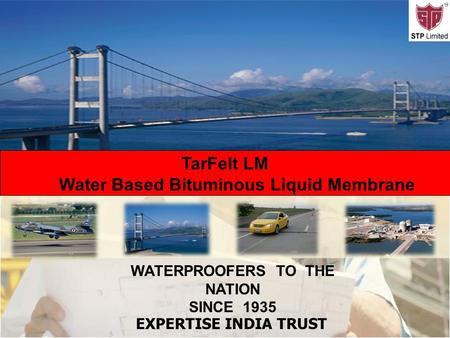 .. WATERPROOFERS TO THE NATION SINCE 1935 EXPERTISE INDIA TRUST TarFelt LM Water Based Bituminous Liquid Membrane.