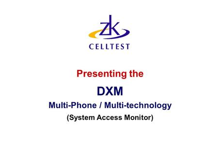 Presenting the DXM Multi-Phone / Multi-technology (System Access Monitor)