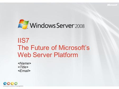 IIS7 The Future of Microsoft's Web Server Platform.