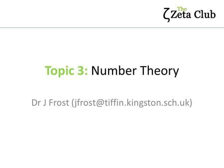 Dr J Frost (jfrost@tiffin.kingston.sch.uk) Topic 3: Number Theory Dr J Frost (jfrost@tiffin.kingston.sch.uk)