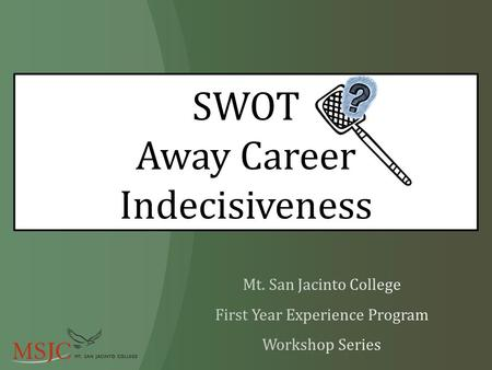 SWOT Away Career Indecisiveness. Decision making tool Identify strengths and weakness related to a career field/position Increase self-awareness Use critical.