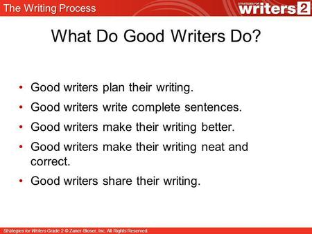 Strategies for Writers Grade 2 © Zaner-Bloser, Inc. All Rights Reserved. What Do Good Writers Do? Good writers plan their writing. Good writers write complete.