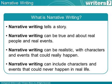 Strategies for Writers Grade 7 © Zaner-Bloser, Inc. All Rights Reserved. Narrative Writing What is Narrative Writing? Narrative writing tells a story.