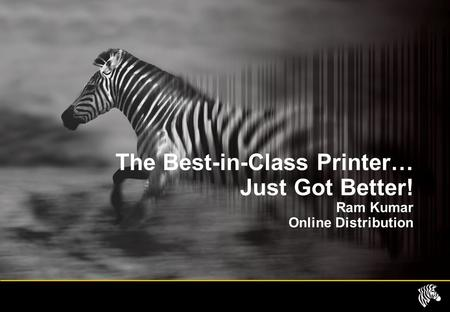 The Best-in-Class Printer… Just Got Better! Ram Kumar Online Distribution.
