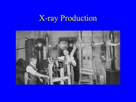 X-ray Production.