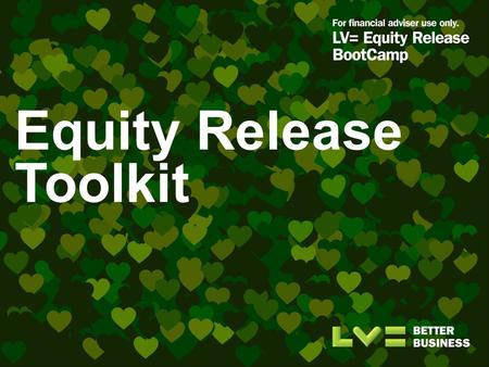 Equity Release Toolkit. Overview What is it? A set of marketing resources to help you generate equity release leads for your business and also to improve.