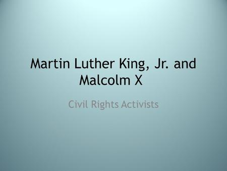 Martin Luther King, Jr. and Malcolm X Civil Rights Activists.