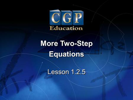 1 Lesson 1.2.5 More Two-Step Equations More Two-Step Equations.
