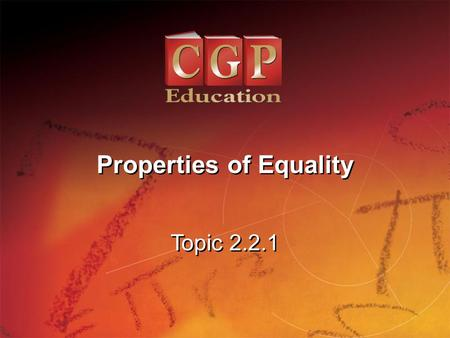 1 Topic 2.2.1 Properties of Equality. 2 Topic 2.2.1 Properties of Equality California Standard: 4.0 Students simplify expressions before solving linear.