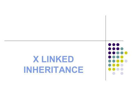 X LINKED INHERITANCE. X Linked (XL) disorders are encoded on the X chromosome. Males inherit their X chromosome from their mother, and Y chromosome from.