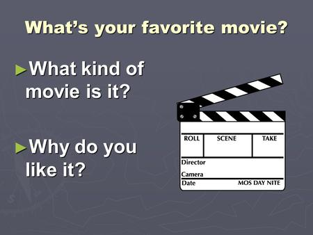 What's your favorite movie? ► What kind of movie is it? ► Why do you like it?
