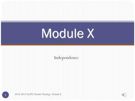 Independence Module X 2012-2013 NJ APA Teacher Training - Module X 1.