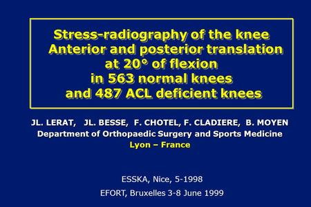 Stress-radiography of the knee Anterior and posterior translation at 20° of flexion in 563 normal knees and 487 ACL deficient knees JL. LERAT, JL. BESSE,