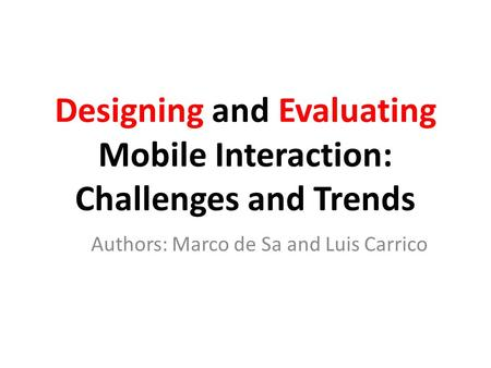 Designing and Evaluating Mobile Interaction: Challenges and Trends Authors: Marco de Sa and Luis Carrico.