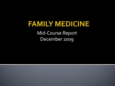 Mid-Course Report December 2009. Family Information & Assessment Tools Family type & Life Cycle stage Roles and Functions Index PatientDiagnosis Latest.