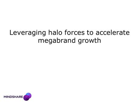 Leveraging halo forces to accelerate megabrand growth.