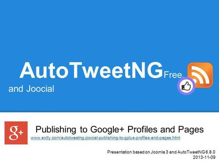 AutoTweetNG Free, PRO, and Joocial Publishing to Google+ Profiles and Pages Presentation based on Joomla 3 and AutoTweetNG 6.8.0 2013-11-09 www.extly.com/autotweetng-joocial-publishing-to-gplus-profiles-and-pages.html.