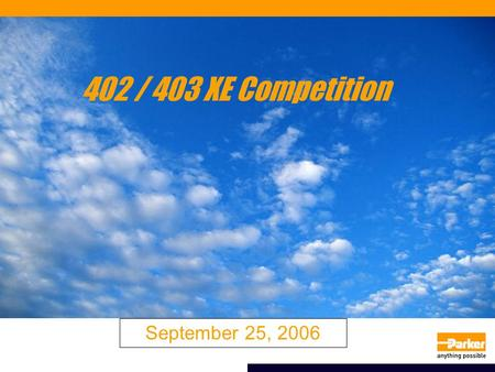 402 / 403 XE Competition September 25, 2006. Competition Tier 1 –THK, NSK Tier 2 –NB Bearing,  Danaher, Hiwin, Makes Own Sell Parker Value –Difficult.