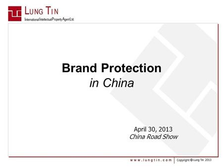 Brand Protection in China April 30, 2013 China Road Show.